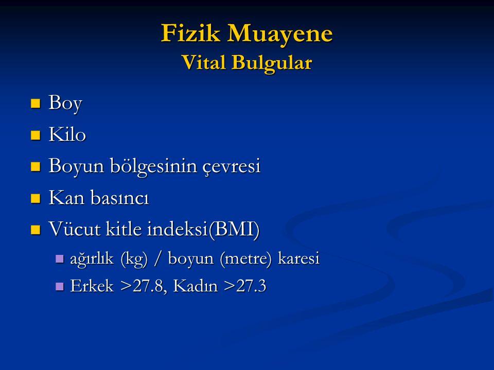 Fizik Muayene Vital Bulgular Boy Boy Kilo Kilo Boyun bölgesinin çevresi Boyun bölgesinin çevresi Kan basıncı Kan basıncı Vücut kitle indeksi(BMI) Vücu