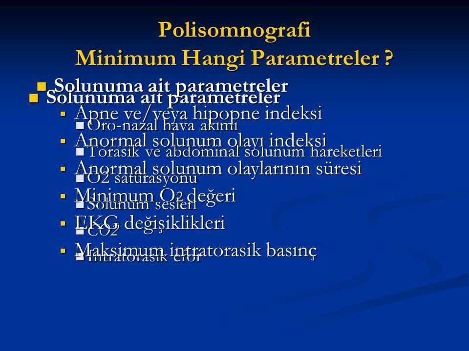 Polisomnografi Minimum Hangi Parametreler ? Solunuma ait parametreler Solunuma ait parametreler Oro-nazal hava akımı Oro-nazal hava akımı Torasik ve a