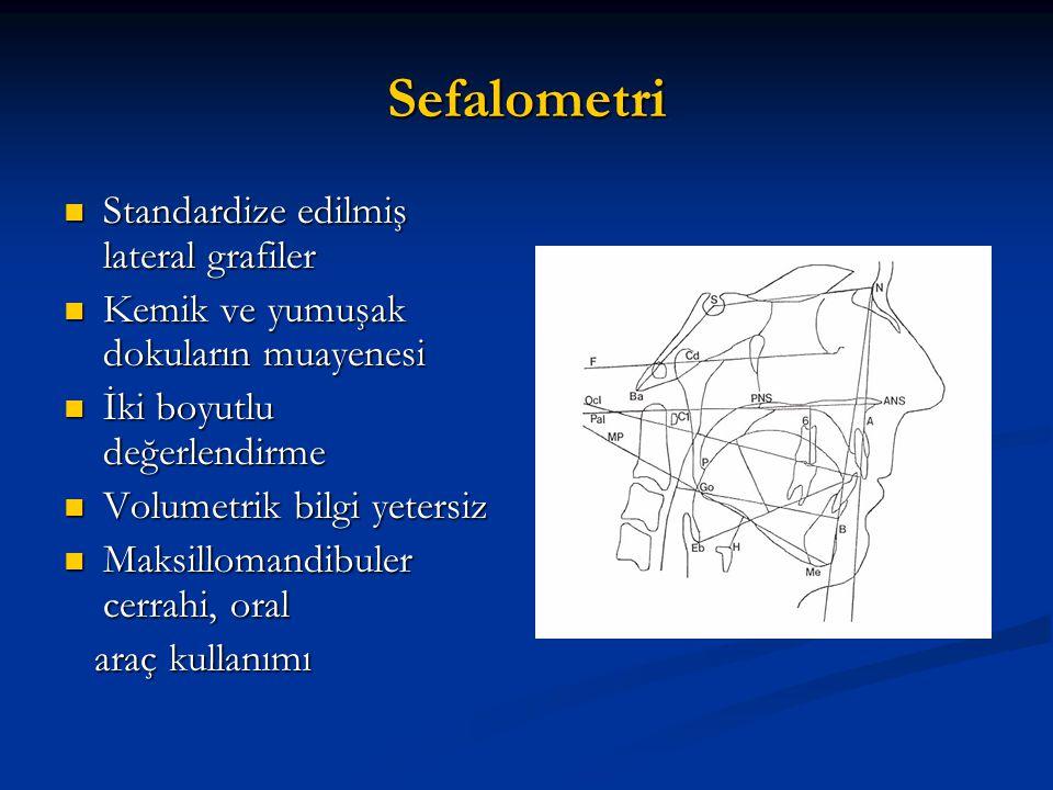 Sefalometri Standardize edilmiş lateral grafiler Standardize edilmiş lateral grafiler Kemik ve yumuşak dokuların muayenesi Kemik ve yumuşak dokuların