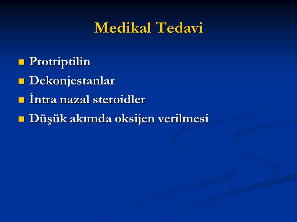 Medikal Tedavi Protriptilin Protriptilin Dekonjestanlar Dekonjestanlar İntra nazal steroidler İntra nazal steroidler Düşük akımda oksijen verilmesi Dü