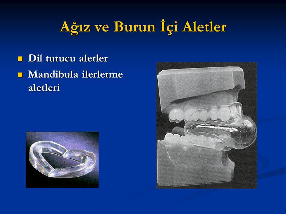 Ağız ve Burun İçi Aletler Dil tutucu aletler Dil tutucu aletler Mandibula ilerletme aletleri Mandibula ilerletme aletleri