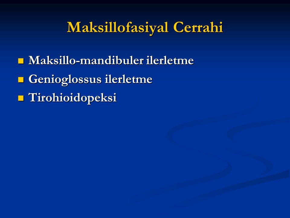 Maksillofasiyal Cerrahi Maksillo-mandibuler ilerletme Maksillo-mandibuler ilerletme Genioglossus ilerletme Genioglossus ilerletme Tirohioidopeksi Tiro