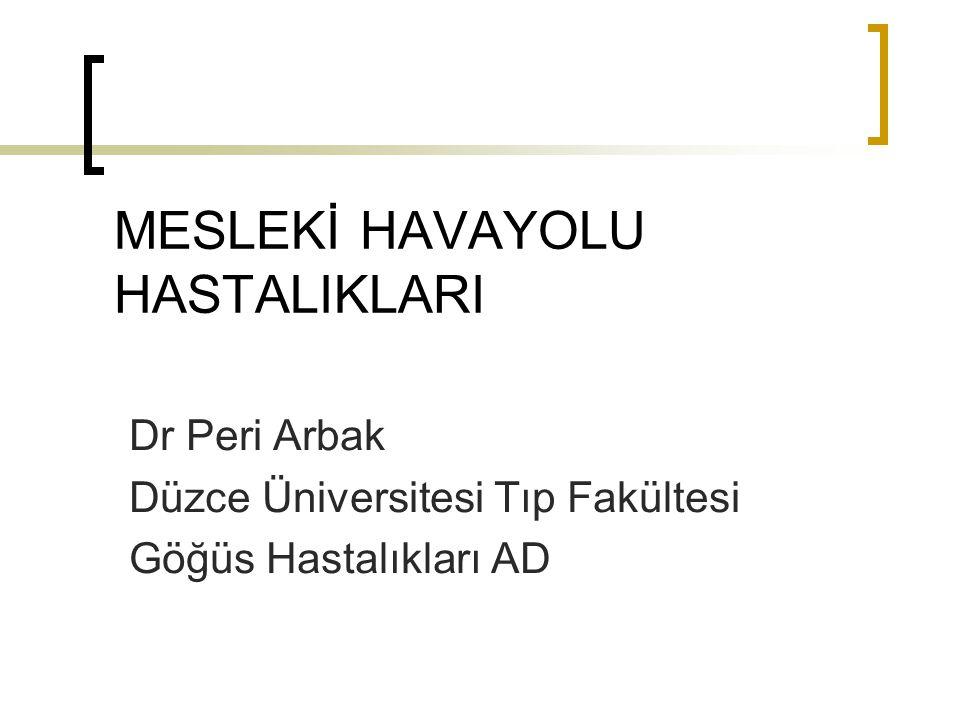 MESLEKİ HAVAYOLU HASTALIKLARI Dr Peri Arbak Düzce Üniversitesi Tıp Fakültesi Göğüs Hastalıkları AD