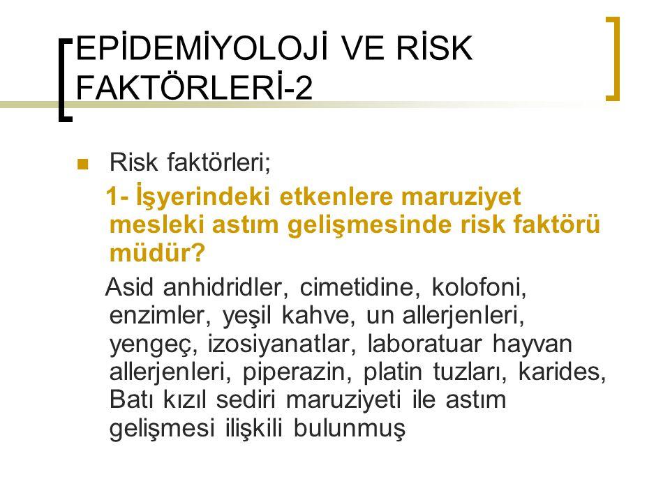 EPİDEMİYOLOJİ VE RİSK FAKTÖRLERİ-2 Risk faktörleri; 1- İşyerindeki etkenlere maruziyet mesleki astım gelişmesinde risk faktörü müdür? Asid anhidridler