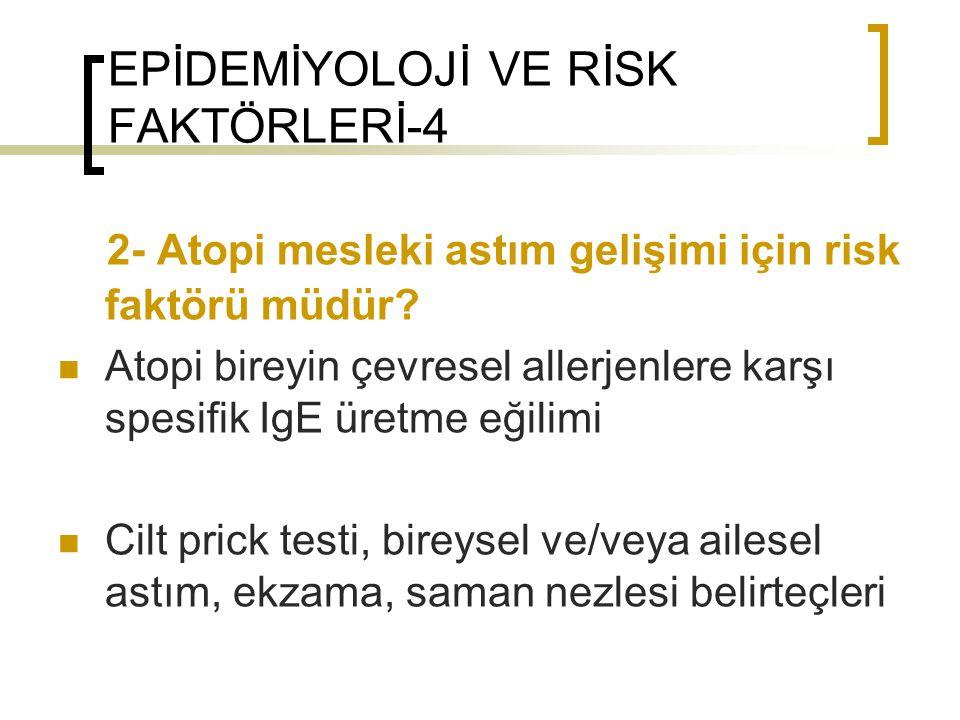 EPİDEMİYOLOJİ VE RİSK FAKTÖRLERİ-4 2- Atopi mesleki astım gelişimi için risk faktörü müdür? Atopi bireyin çevresel allerjenlere karşı spesifik IgE üre