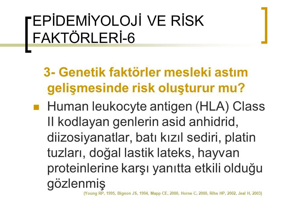 EPİDEMİYOLOJİ VE RİSK FAKTÖRLERİ-6 3- Genetik faktörler mesleki astım gelişmesinde risk oluşturur mu? Human leukocyte antigen (HLA) Class II kodlayan