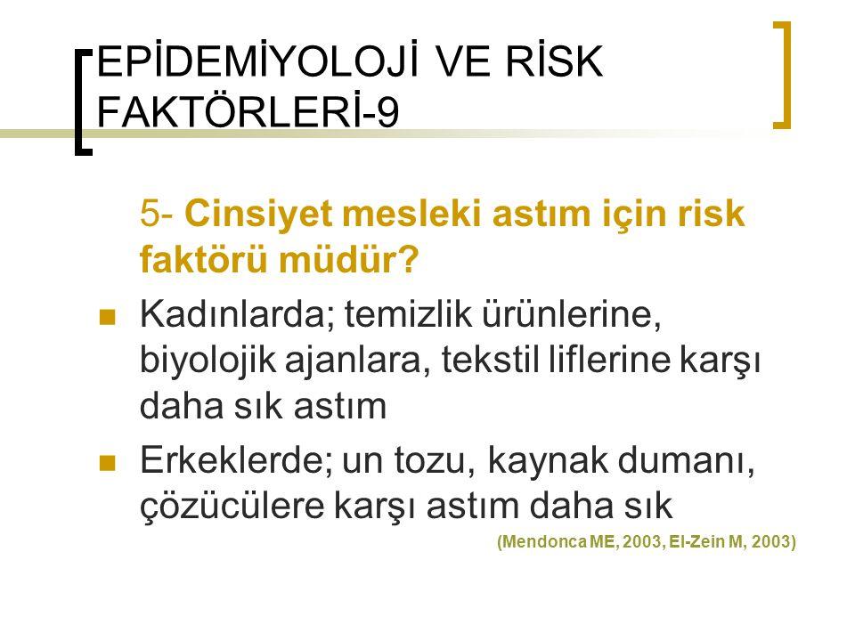 EPİDEMİYOLOJİ VE RİSK FAKTÖRLERİ-9 5- Cinsiyet mesleki astım için risk faktörü müdür? Kadınlarda; temizlik ürünlerine, biyolojik ajanlara, tekstil lif