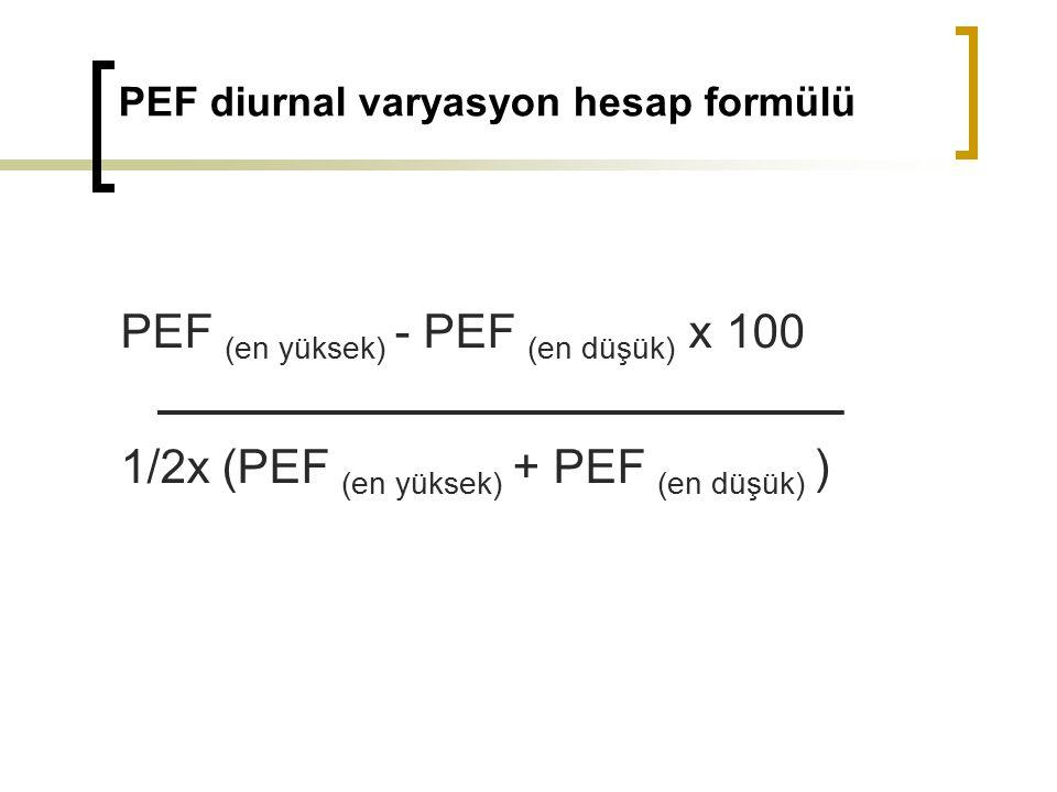 PEF diurnal varyasyon hesap formülü PEF (en yüksek) - PEF (en düşük) x 100 1/2x (PEF (en yüksek) + PEF (en düşük) )