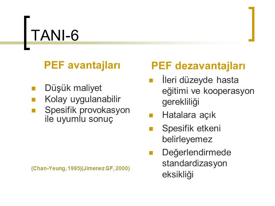 TANI-6 PEF avantajları Düşük maliyet Kolay uygulanabilir Spesifik provokasyon ile uyumlu sonuç (Chan-Yeung, 1995)(Jimenez GF, 2000) PEF dezavantajları