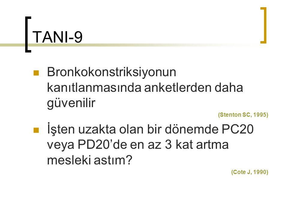 TANI-9 Bronkokonstriksiyonun kanıtlanmasında anketlerden daha güvenilir (Stenton SC, 1995) İşten uzakta olan bir dönemde PC20 veya PD20'de en az 3 kat