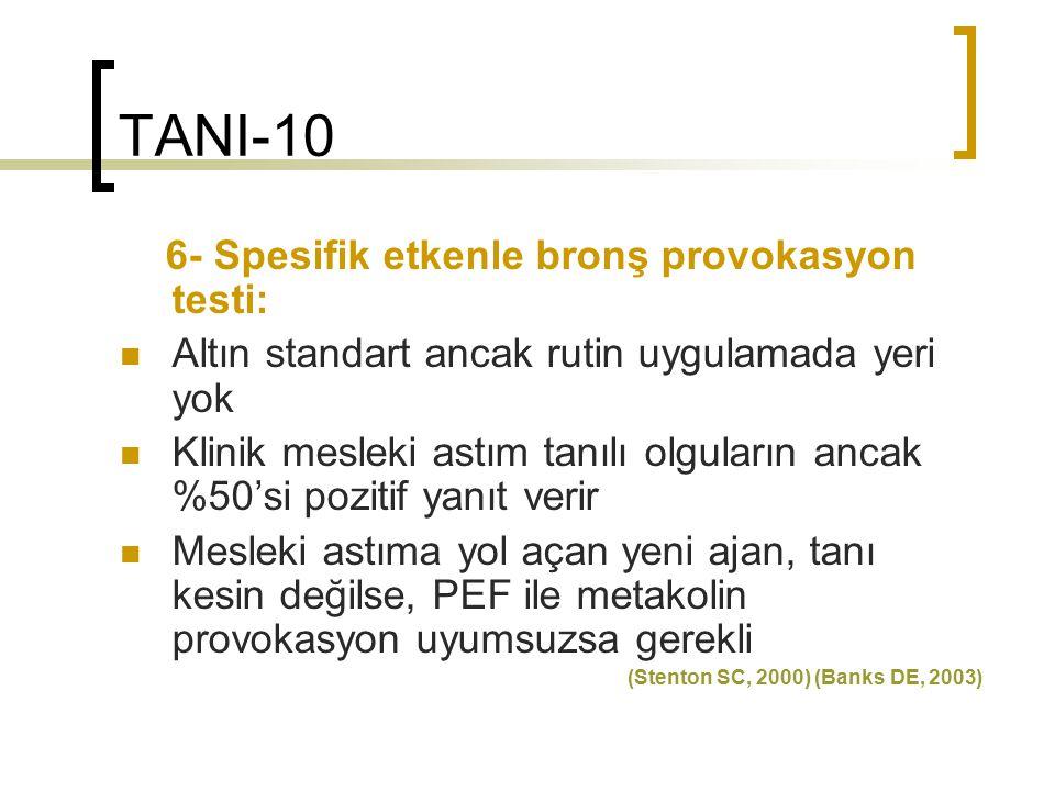 TANI-10 6- Spesifik etkenle bronş provokasyon testi: Altın standart ancak rutin uygulamada yeri yok Klinik mesleki astım tanılı olguların ancak %50'si