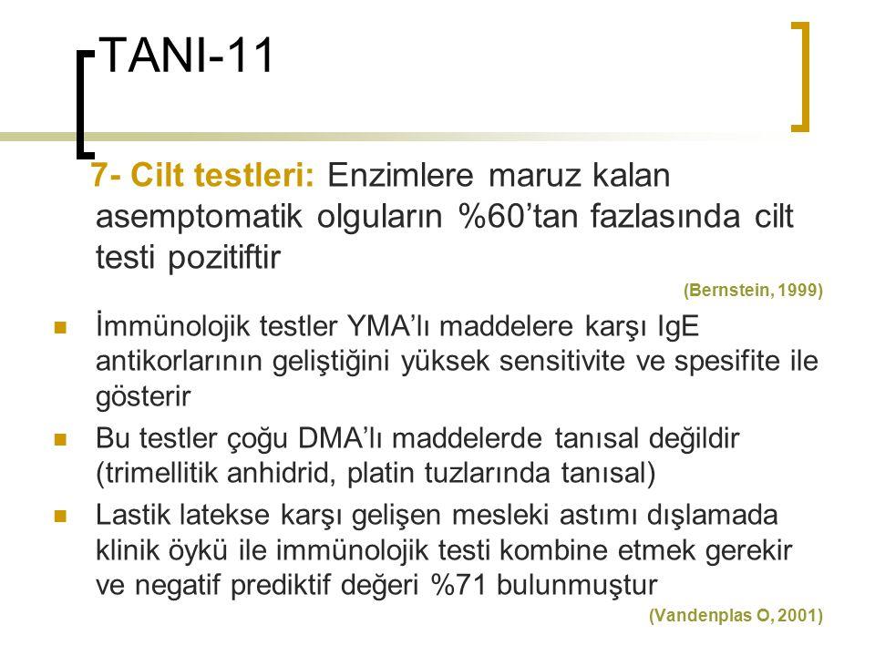 TANI-11 7- Cilt testleri: Enzimlere maruz kalan asemptomatik olguların %60'tan fazlasında cilt testi pozitiftir (Bernstein, 1999) İmmünolojik testler