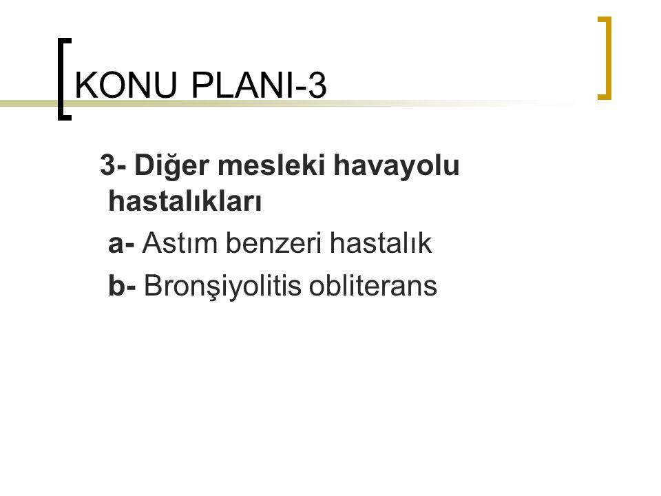 KONU PLANI-3 3- Diğer mesleki havayolu hastalıkları a- Astım benzeri hastalık b- Bronşiyolitis obliterans