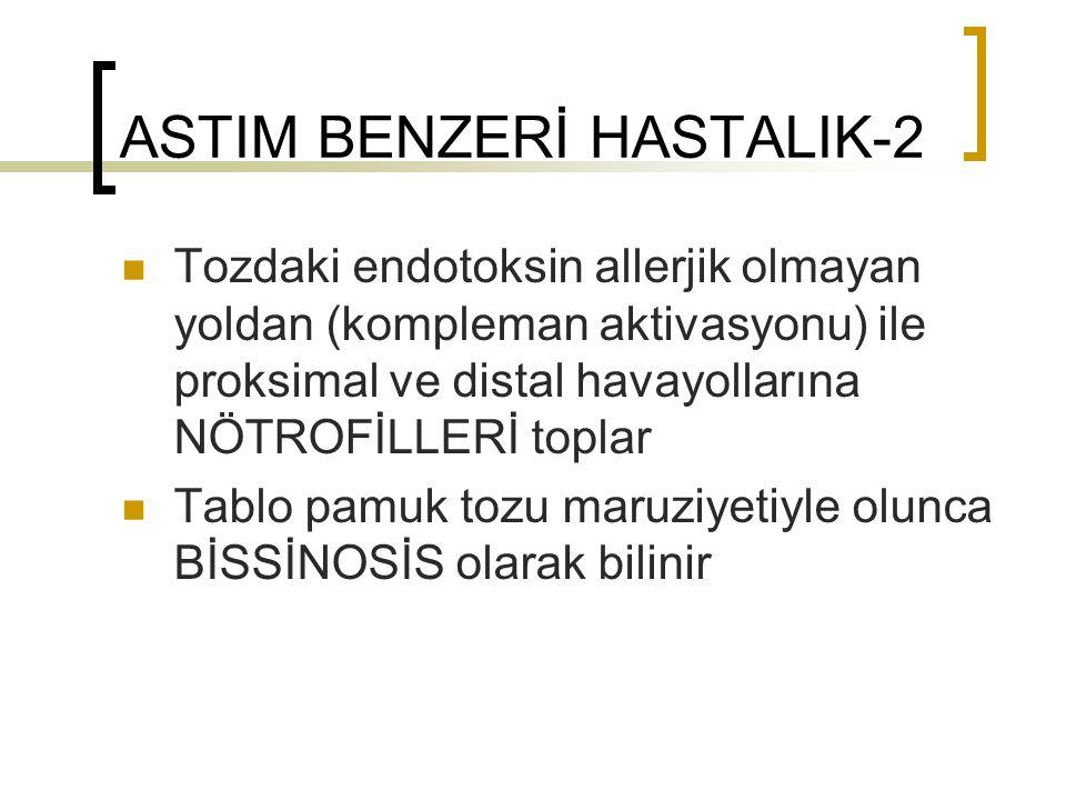 ASTIM BENZERİ HASTALIK-2 Tozdaki endotoksin allerjik olmayan yoldan (kompleman aktivasyonu) ile proksimal ve distal havayollarına NÖTROFİLLERİ toplar