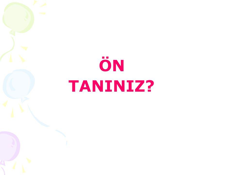 ÖN TANINIZ?