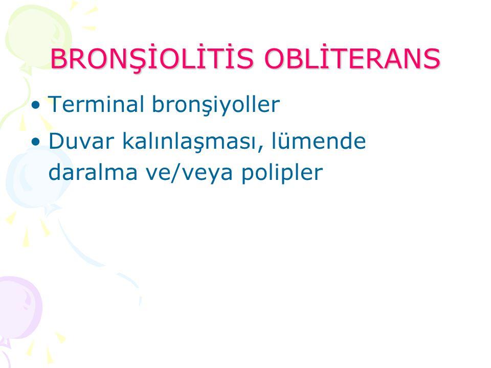 BRONŞİOLİTİS OBLİTERANS Terminal bronşiyoller Duvar kalınlaşması, lümende daralma ve/veya polipler