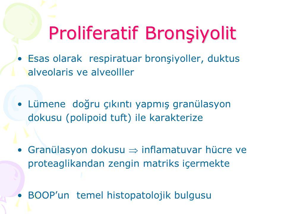 Proliferatif Bronşiyolit Esas olarak respiratuar bronşiyoller, duktus alveolaris ve alveolller Lümene doğru çıkıntı yapmış granülasyon dokusu (polipoi