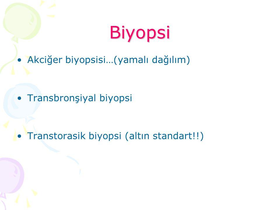 Biyopsi Akciğer biyopsisi…(yamalı dağılım) Transbronşiyal biyopsi Transtorasik biyopsi (altın standart!!)