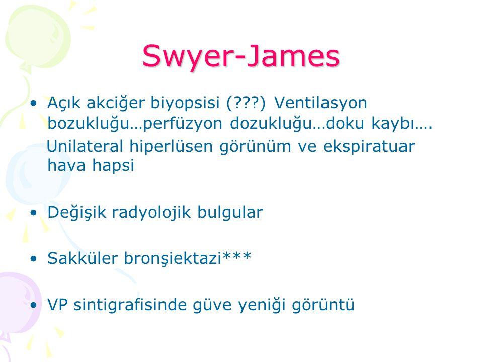Swyer-James Açık akciğer biyopsisi (???) Ventilasyon bozukluğu…perfüzyon dozukluğu…doku kaybı…. Unilateral hiperlüsen görünüm ve ekspiratuar hava haps