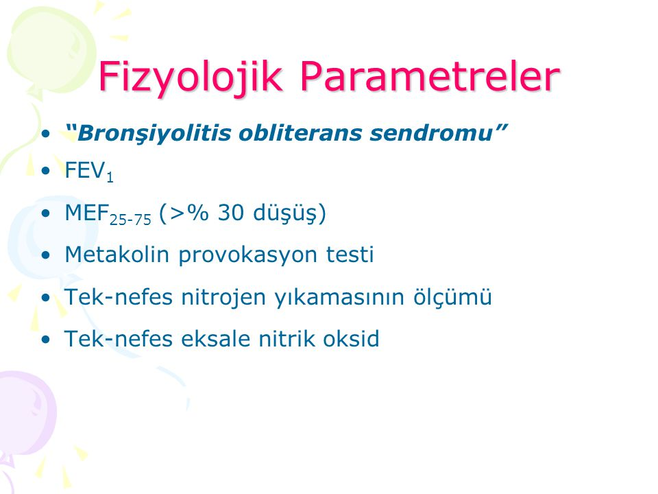 """Fizyolojik Parametreler """"Bronşiyolitis obliterans sendromu"""" FEV 1 MEF 25-75 (>% 30 düşüş) Metakolin provokasyon testi Tek-nefes nitrojen yıkamasının ö"""