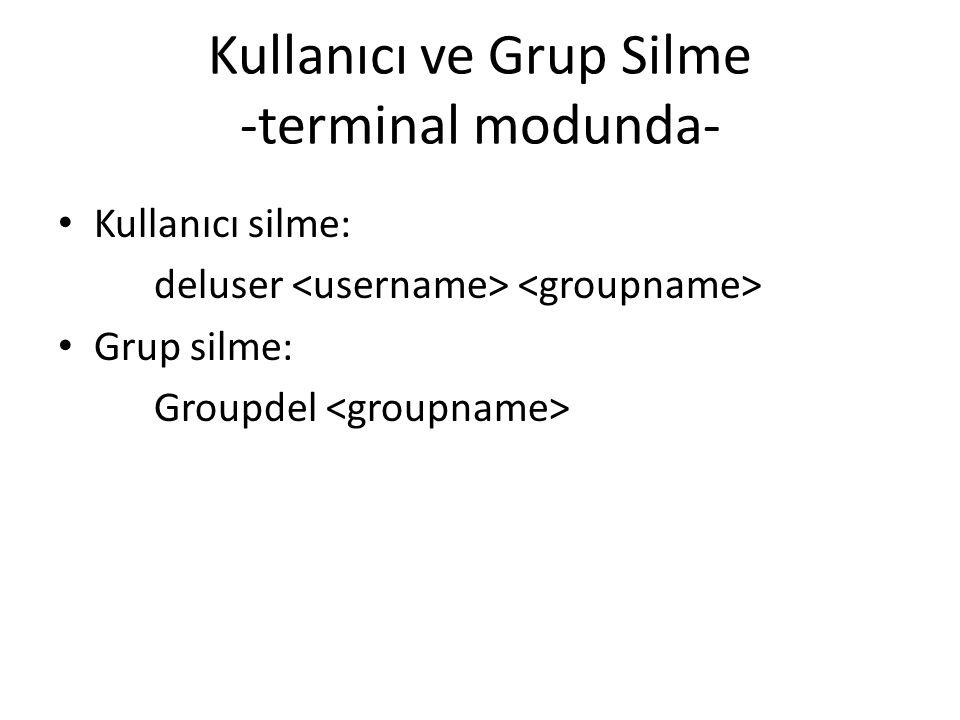 Kullanıcı ve Grup Silme -terminal modunda- Kullanıcı silme: deluser Grup silme: Groupdel