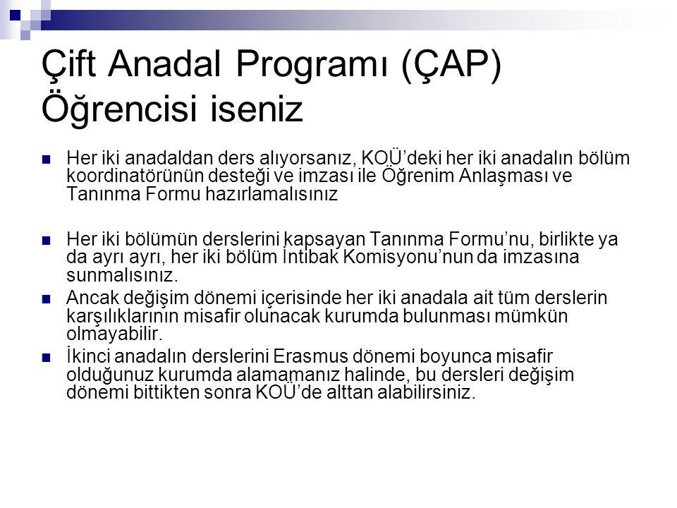 Çift Anadal Programı (ÇAP) Öğrencisi iseniz Her iki anadaldan ders alıyorsanız, KOÜ'deki her iki anadalın bölüm koordinatörünün desteği ve imzası ile