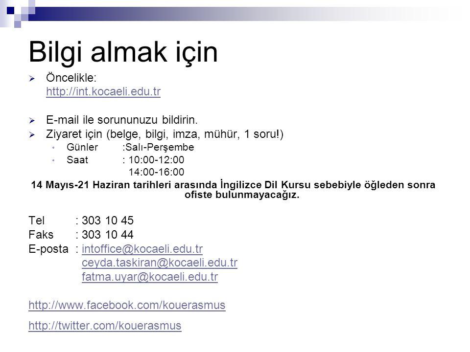Bilgi almak için  Öncelikle: http://int.kocaeli.edu.tr  E-mail ile sorununuzu bildirin.  Ziyaret için (belge, bilgi, imza, mühür, 1 soru!) Günler:S
