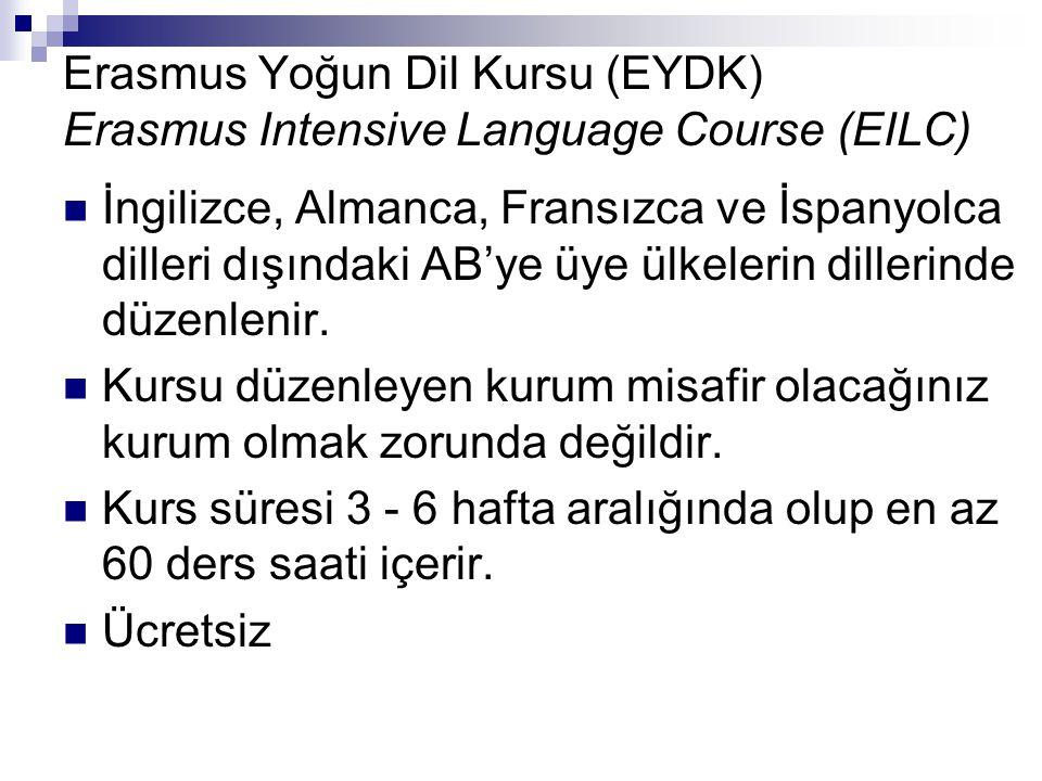 Erasmus Yoğun Dil Kursu (EYDK) Erasmus Intensive Language Course (EILC) European Commission Education&Training web sayfasında kurs düzenleyen kurumların listeleri mevcut ( http://ec.europa.eu/education/erasmus/eilc1011_en.htm ) http://ec.europa.eu/education/erasmus/eilc1011_en.htm Başvuru:  23 Mayıs 2012'e kadar yukarıdaki linkte yer alan başvuru formunu doldurup ceyda.taskiran@kocaeli.edu.tr adresine göndermeniz,ceyda.taskiran@kocaeli.edu.tr  imzalı çıktısını en geç 23 Mayıs 2012'e kadar UİB'ye teslim etmeniz gerekmektedir.