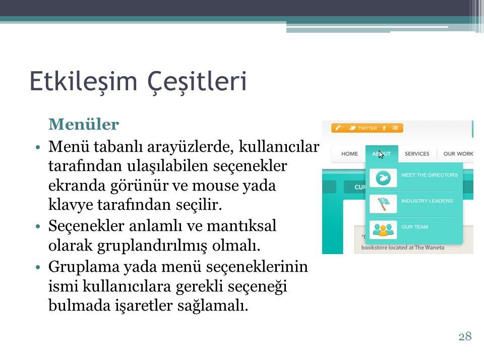 Etkileşim Çeşitleri Menüler Menü tabanlı arayüzlerde, kullanıcılar tarafından ulaşılabilen seçenekler ekranda görünür ve mouse yada klavye tarafından