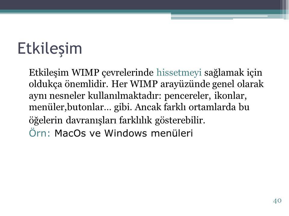 Etkileşim Etkileşim WIMP çevrelerinde hissetmeyi sağlamak için oldukça önemlidir. Her WIMP arayüzünde genel olarak aynı nesneler kullanılmaktadır: pen