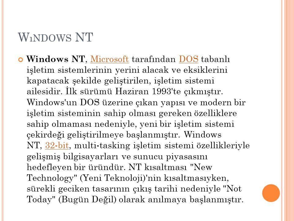 W ıNDOWS NT Windows NT, Microsoft tarafından DOS tabanlı işletim sistemlerinin yerini alacak ve eksiklerini kapatacak şekilde geliştirilen, işletim si