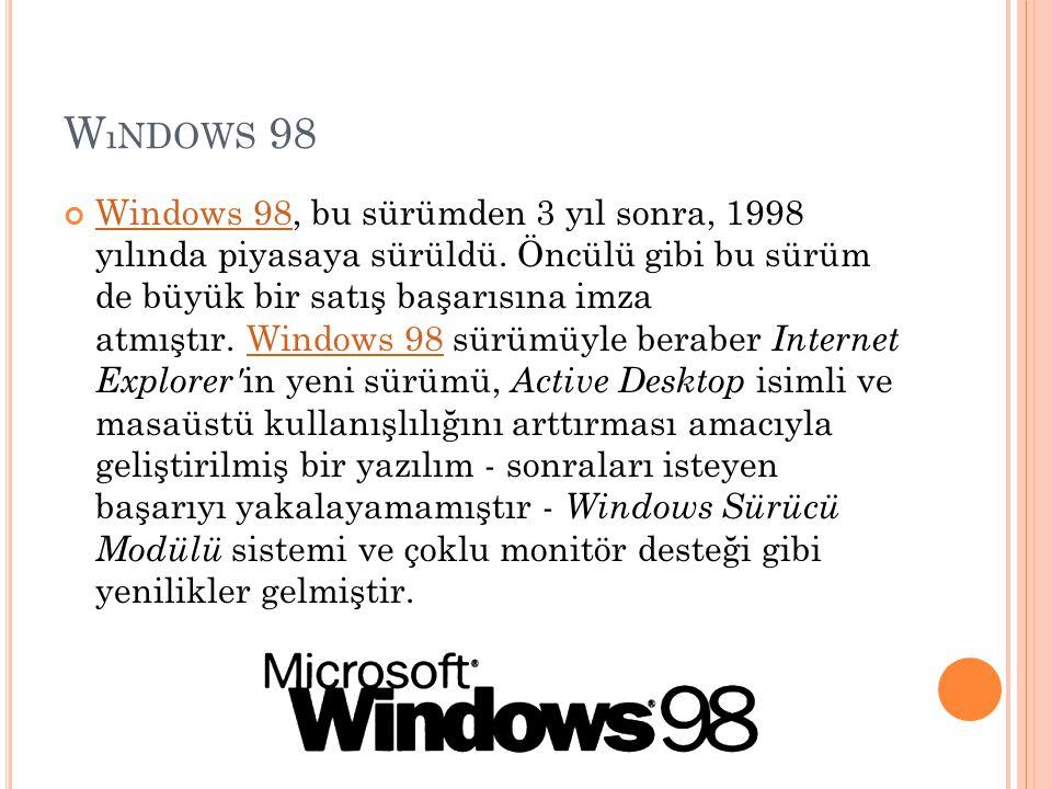 W ıNDOWS 98 Windows 98Windows 98, bu sürümden 3 yıl sonra, 1998 yılında piyasaya sürüldü. Öncülü gibi bu sürüm de büyük bir satış başarısına imza atmı