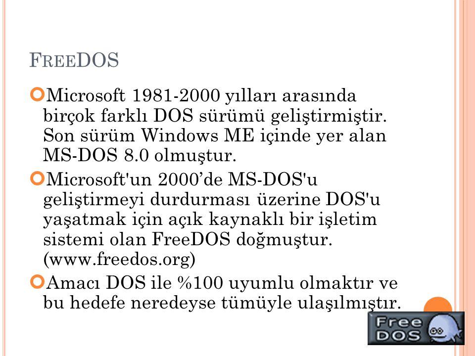 F REE DOS Microsoft 1981-2000 yılları arasında birçok farklı DOS sürümü geliştirmiştir. Son sürüm Windows ME içinde yer alan MS-DOS 8.0 olmuştur. Micr