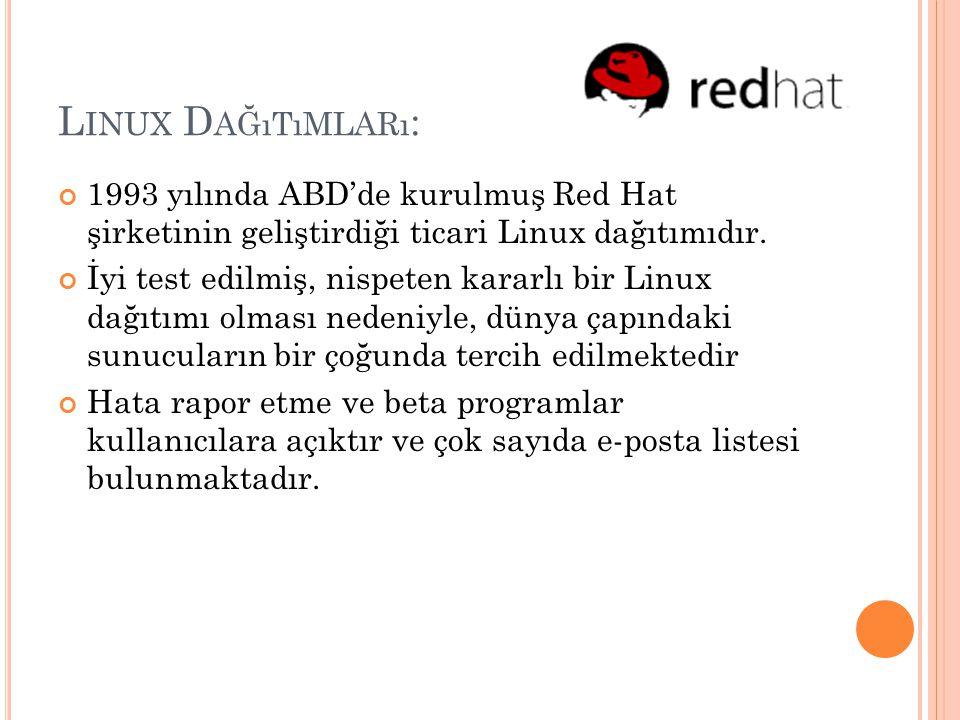 L INUX D AĞıTıMLARı : 1993 yılında ABD'de kurulmuş Red Hat şirketinin geliştirdiği ticari Linux dağıtımıdır. İyi test edilmiş, nispeten kararlı bir Li