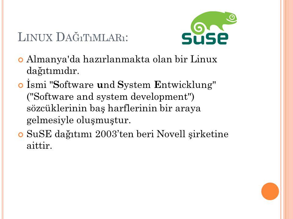 L INUX D AĞıTıMLARı : Almanya'da hazırlanmakta olan bir Linux dağıtımıdır. İsmi
