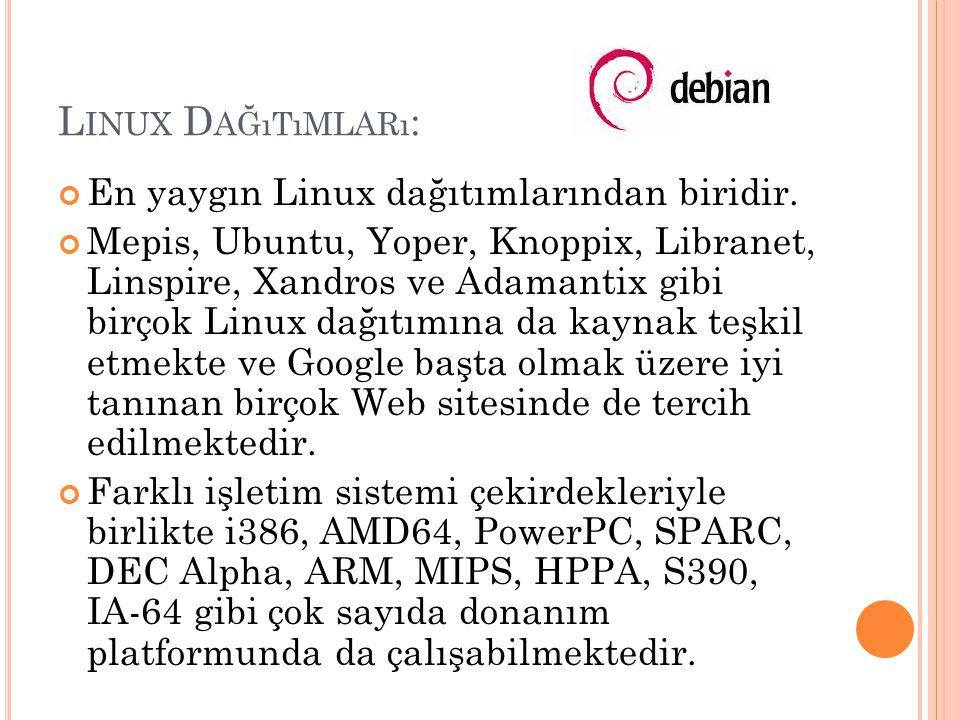 L INUX D AĞıTıMLARı : En yaygın Linux dağıtımlarından biridir. Mepis, Ubuntu, Yoper, Knoppix, Libranet, Linspire, Xandros ve Adamantix gibi birçok Lin