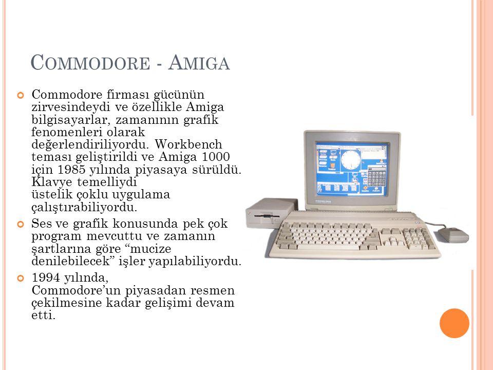 C OMMODORE - A MIGA Commodore firması gücünün zirvesindeydi ve özellikle Amiga bilgisayarlar, zamanının grafik fenomenleri olarak değerlendiriliyordu.