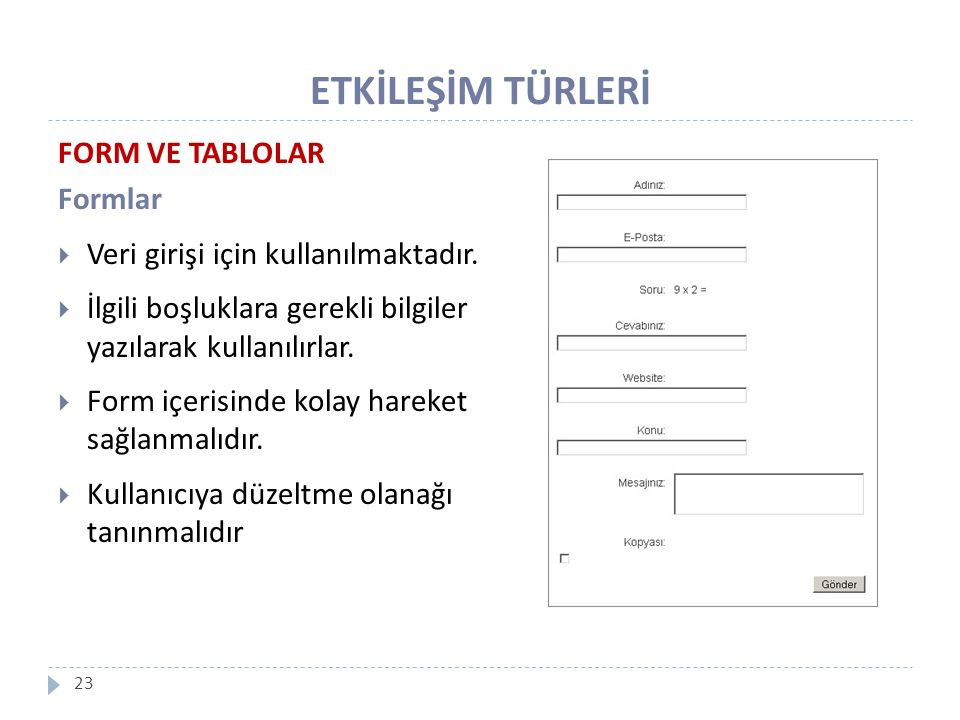 ETKİLEŞİM TÜRLERİ 23 FORM VE TABLOLAR Formlar  Veri girişi için kullanılmaktadır.  İlgili boşluklara gerekli bilgiler yazılarak kullanılırlar.  For