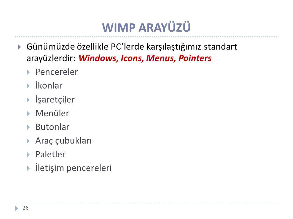WIMP ARAYÜZÜ 26  Günümüzde özellikle PC'lerde karşılaştığımız standart arayüzlerdir: Windows, Icons, Menus, Pointers  Pencereler  İkonlar  İşaretç