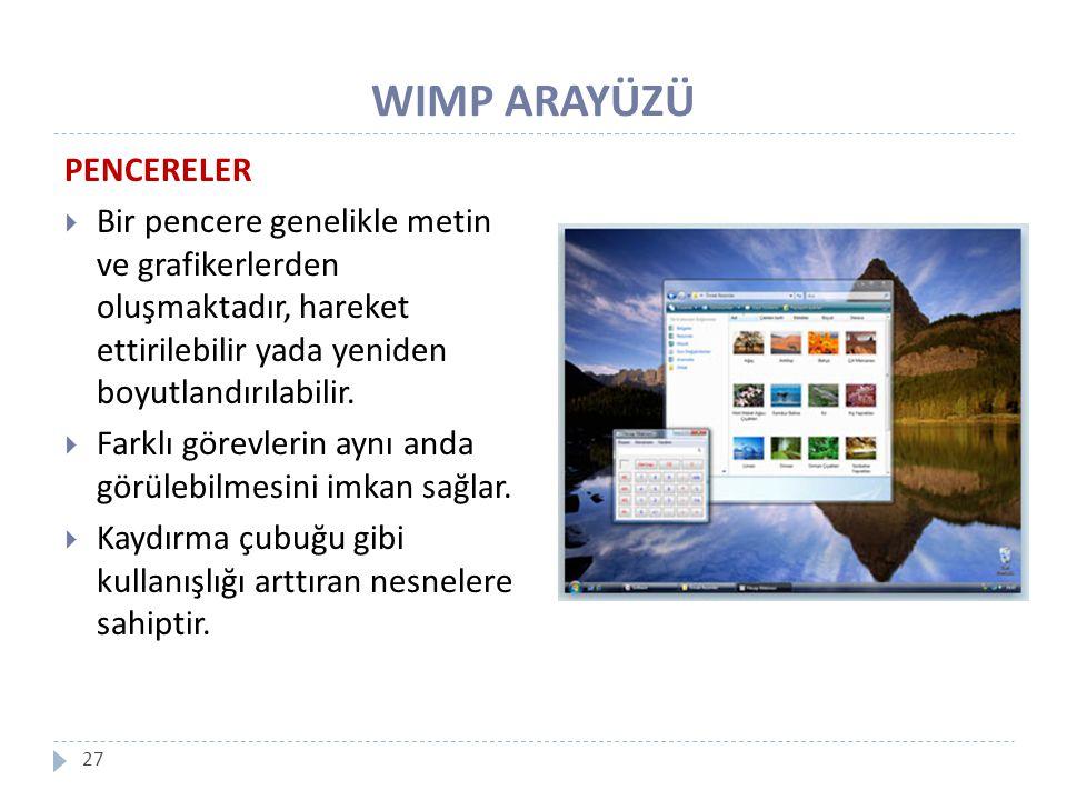 WIMP ARAYÜZÜ 27 PENCERELER  Bir pencere genelikle metin ve grafikerlerden oluşmaktadır, hareket ettirilebilir yada yeniden boyutlandırılabilir.  Far