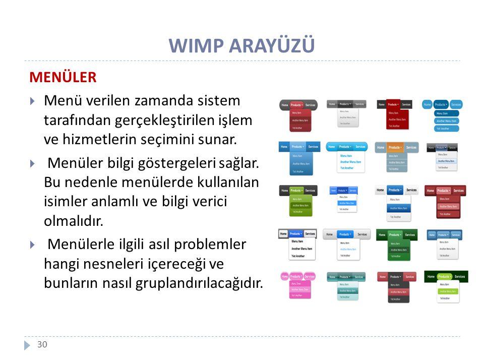 WIMP ARAYÜZÜ 30 MENÜLER  Menü verilen zamanda sistem tarafından gerçekleştirilen işlem ve hizmetlerin seçimini sunar.  Menüler bilgi göstergeleri sa