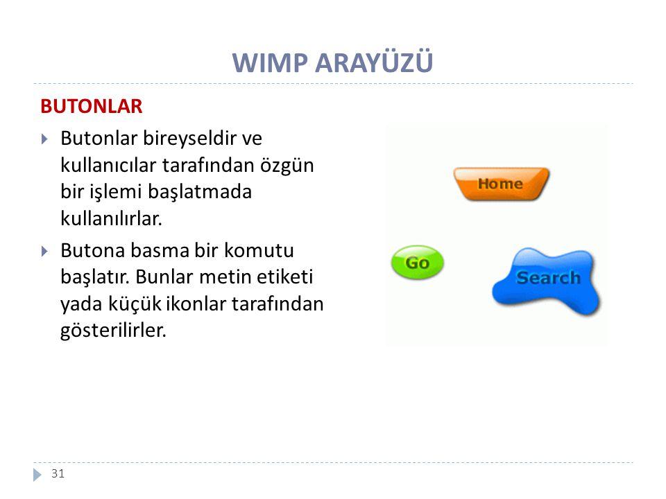 WIMP ARAYÜZÜ 31 BUTONLAR  Butonlar bireyseldir ve kullanıcılar tarafından özgün bir işlemi başlatmada kullanılırlar.  Butona basma bir komutu başlat