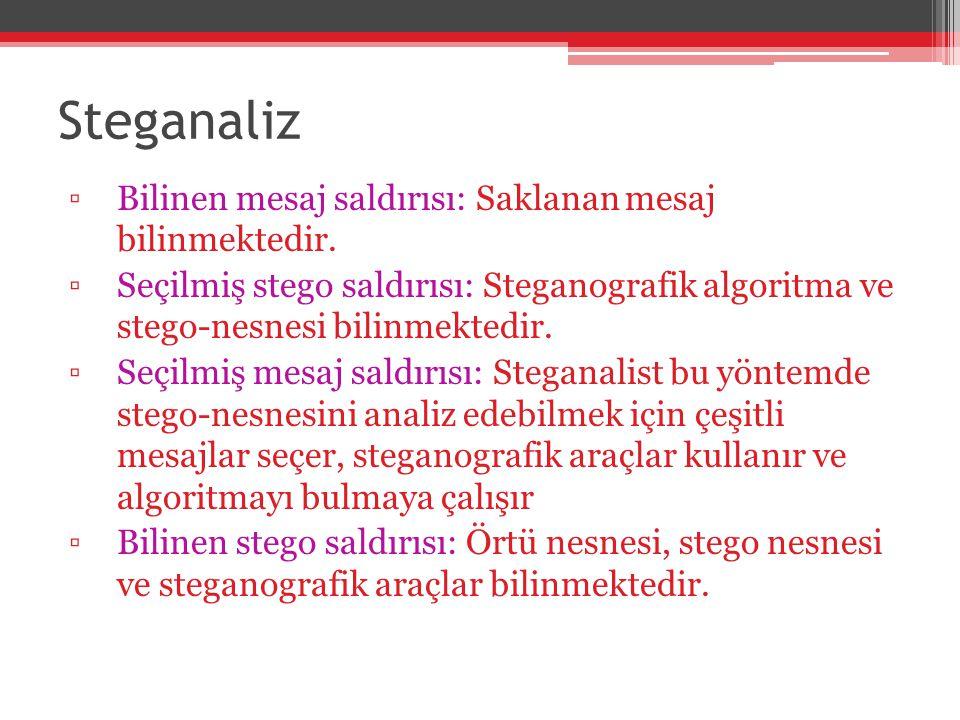 Steganaliz ▫Bilinen mesaj saldırısı: Saklanan mesaj bilinmektedir. ▫Seçilmiş stego saldırısı: Steganografik algoritma ve stego-nesnesi bilinmektedir.