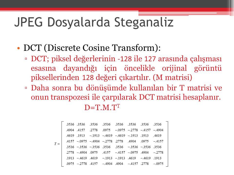 JPEG Dosyalarda Steganaliz DCT (Discrete Cosine Transform): ▫DCT; piksel değerlerinin -128 ile 127 arasında çalışması esasına dayandığı için öncelikle