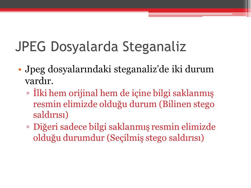 JPEG Dosyalarda Steganaliz Jpeg dosyalarındaki steganaliz'de iki durum vardır. ▫İlki hem orijinal hem de içine bilgi saklanmış resmin elimizde olduğu