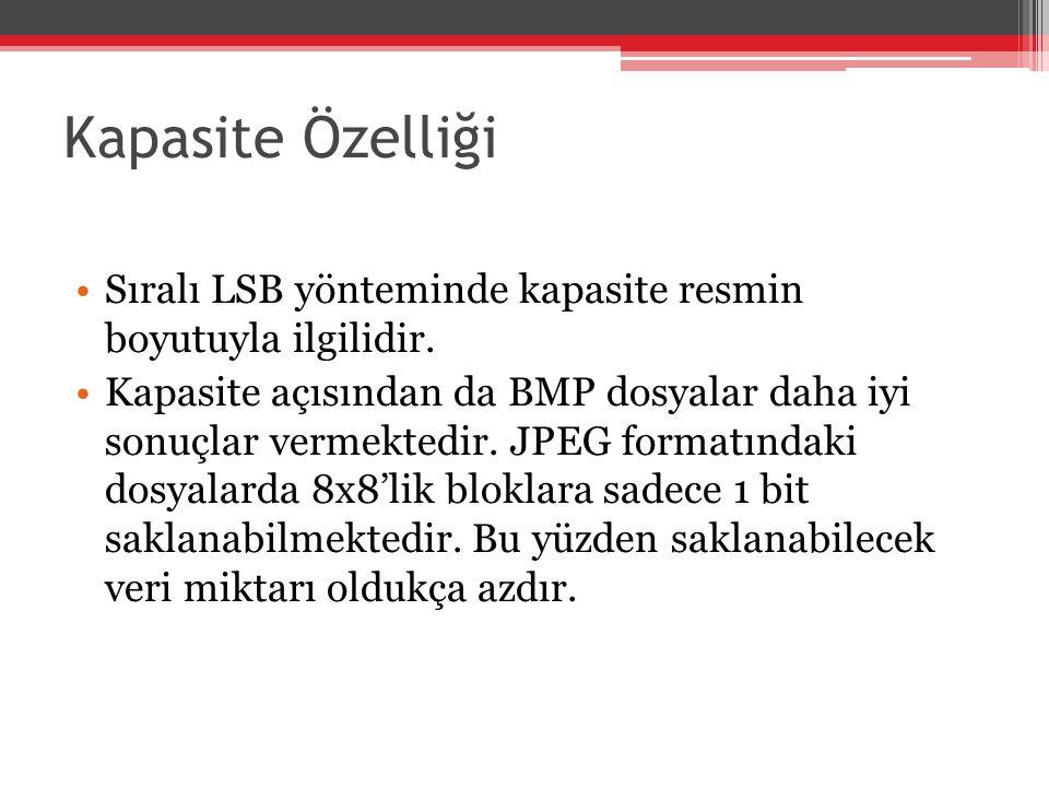 Kapasite Özelliği Sıralı LSB yönteminde kapasite resmin boyutuyla ilgilidir. Kapasite açısından da BMP dosyalar daha iyi sonuçlar vermektedir. JPEG fo