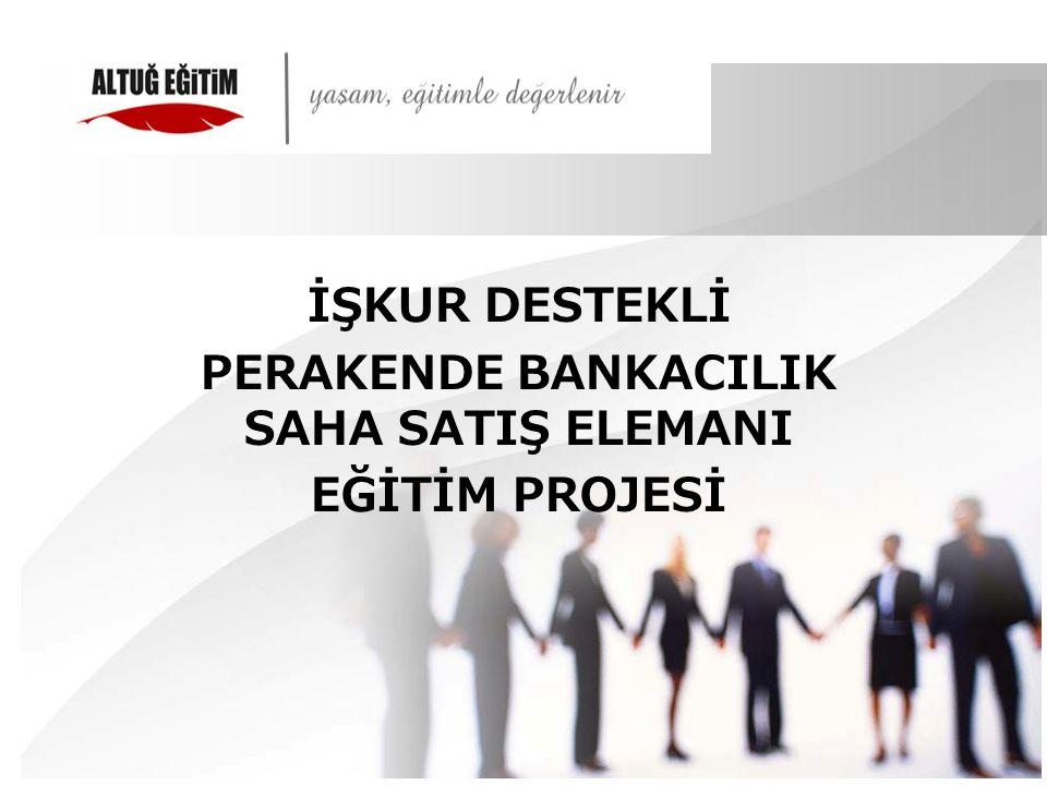 PROJENİN AMACI  Bankaların Yetişmiş Saha Satış elemanı için katlandıkları maliyetleri sıfıra indirmek,  Saha satış elemanlarının sadece sattığı ürünü bilen değil bankacılığın gerektirdiği tüm bankacılık bilgilerine vakıf, çalıştığı kurumu tam anlamıyla temsil edebilecek personeller yetiştirmek,