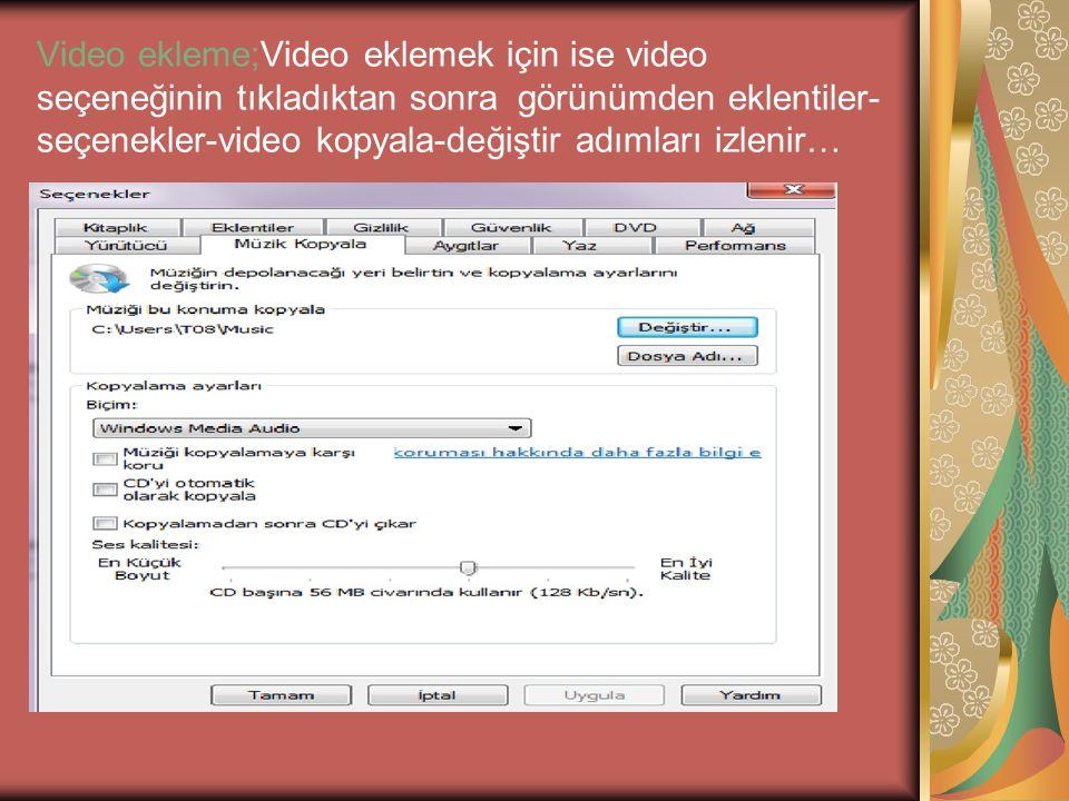 Video ekleme;Video eklemek için ise video seçeneğinin tıkladıktan sonra görünümden eklentiler- seçenekler-video kopyala-değiştir adımları izlenir…
