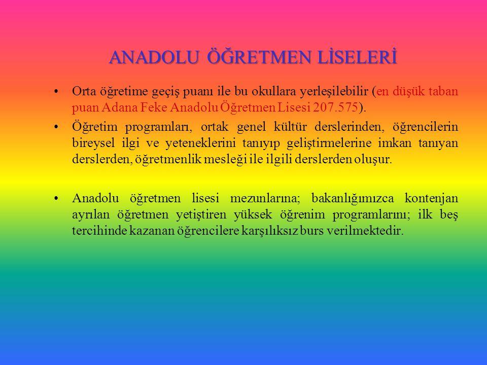 ANADOLU ÖĞRETMEN LİSELERİ Orta öğretime geçiş puanı ile bu okullara yerleşilebilir (en düşük taban puan Adana Feke Anadolu Öğretmen Lisesi 207.575).
