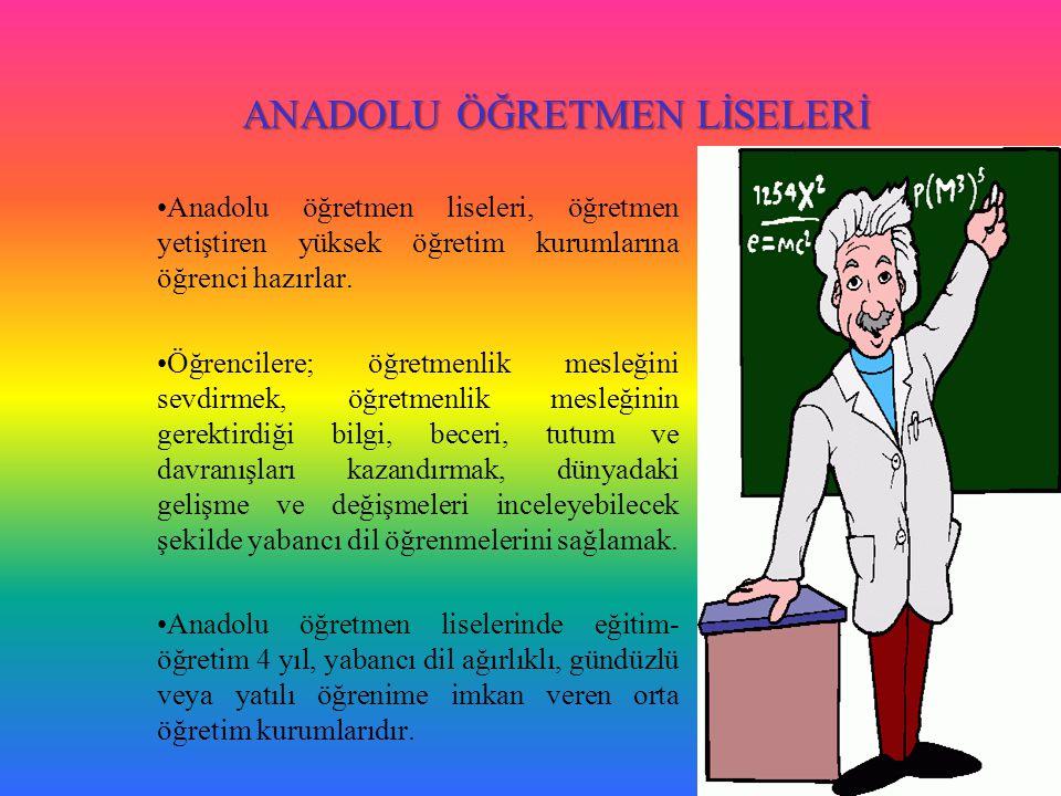 ANADOLU ÖĞRETMEN LİSELERİ Anadolu öğretmen liseleri, öğretmen yetiştiren yüksek öğretim kurumlarına öğrenci hazırlar.